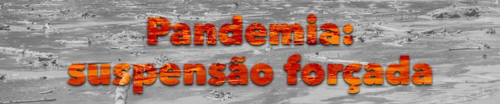Pandemia suspensão forçada intertítulo especial Brumadinho